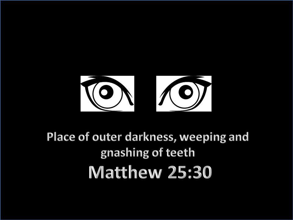 Furnace of fire, Matthew 13:50 Place of eternal fire, Matthew 25:41