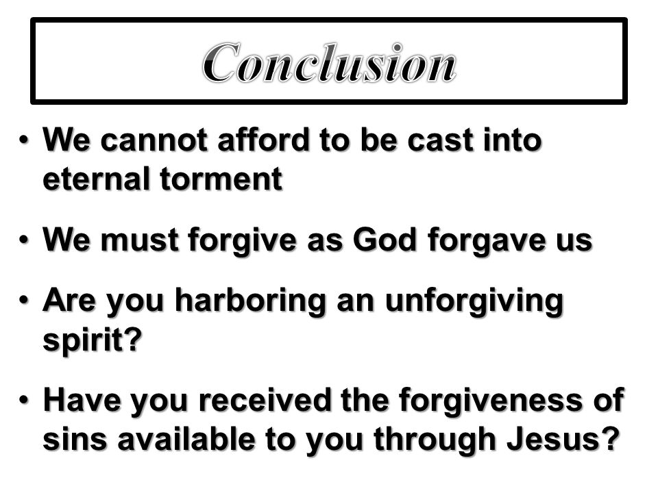 Conclusion We cannot afford to be cast into eternal torment