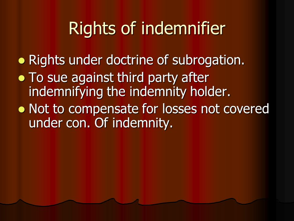 Rights of indemnifier Rights under doctrine of subrogation.