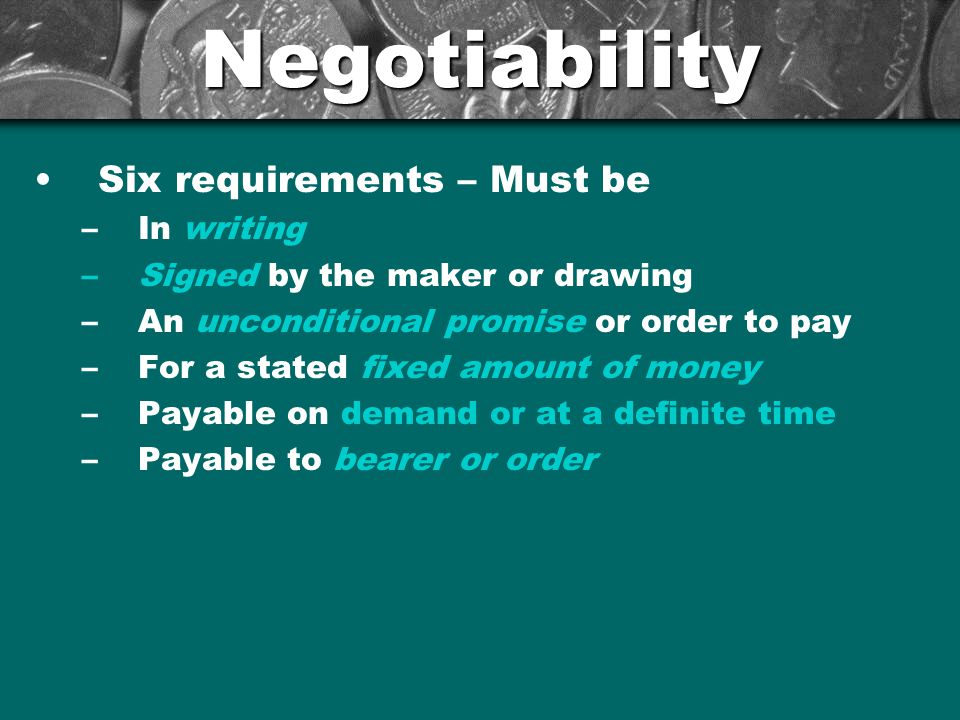 Negotiability Six requirements – Must be In writing