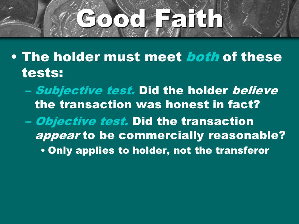 Good Faith The holder must meet both of these tests: