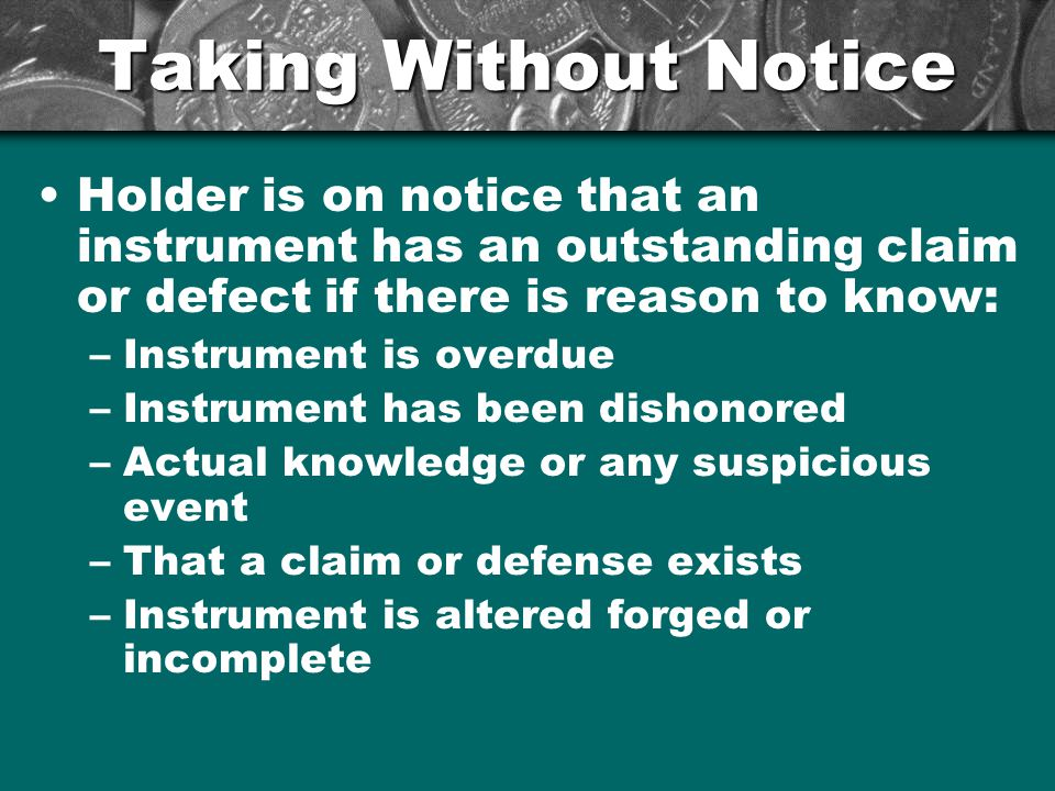 Taking Without Notice Holder is on notice that an instrument has an outstanding claim or defect if there is reason to know: