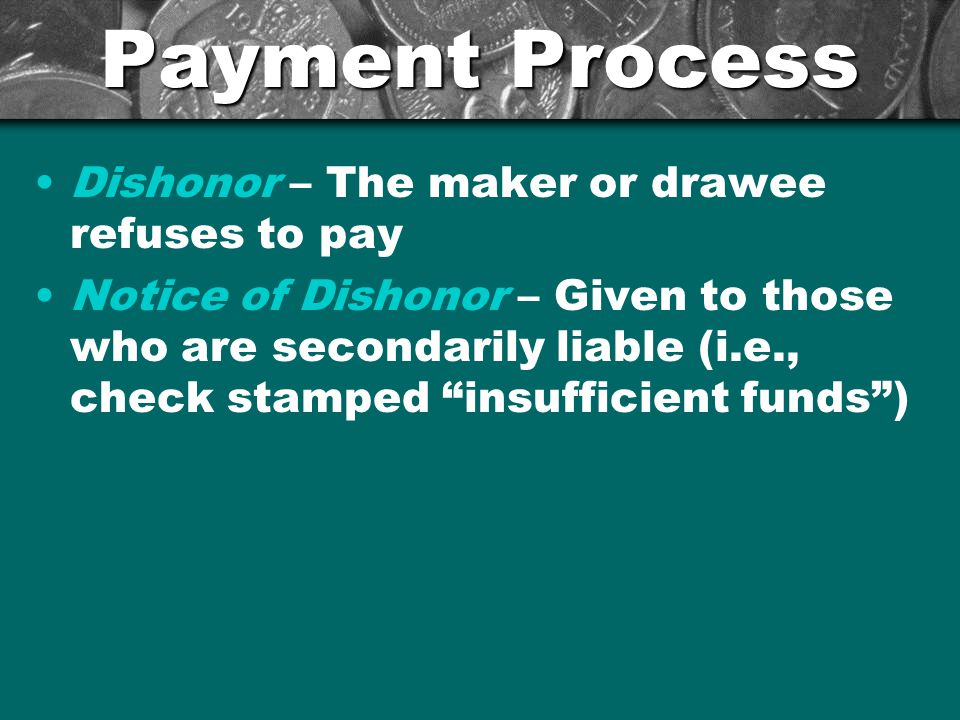 Payment Process Dishonor – The maker or drawee refuses to pay