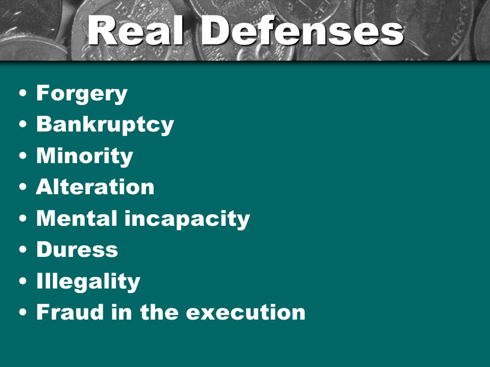 Real Defenses Forgery Bankruptcy Minority Alteration Mental incapacity