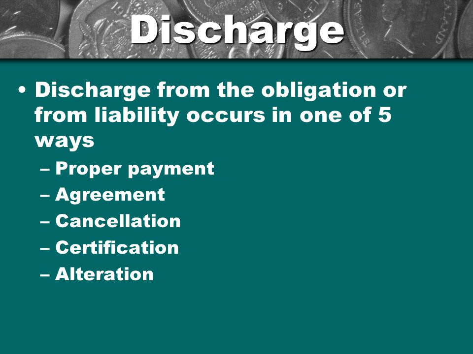 Discharge Discharge from the obligation or from liability occurs in one of 5 ways. Proper payment.