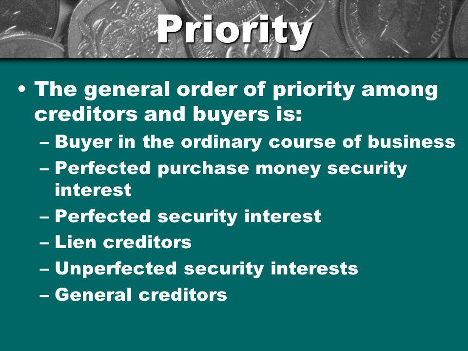 Priority The general order of priority among creditors and buyers is: