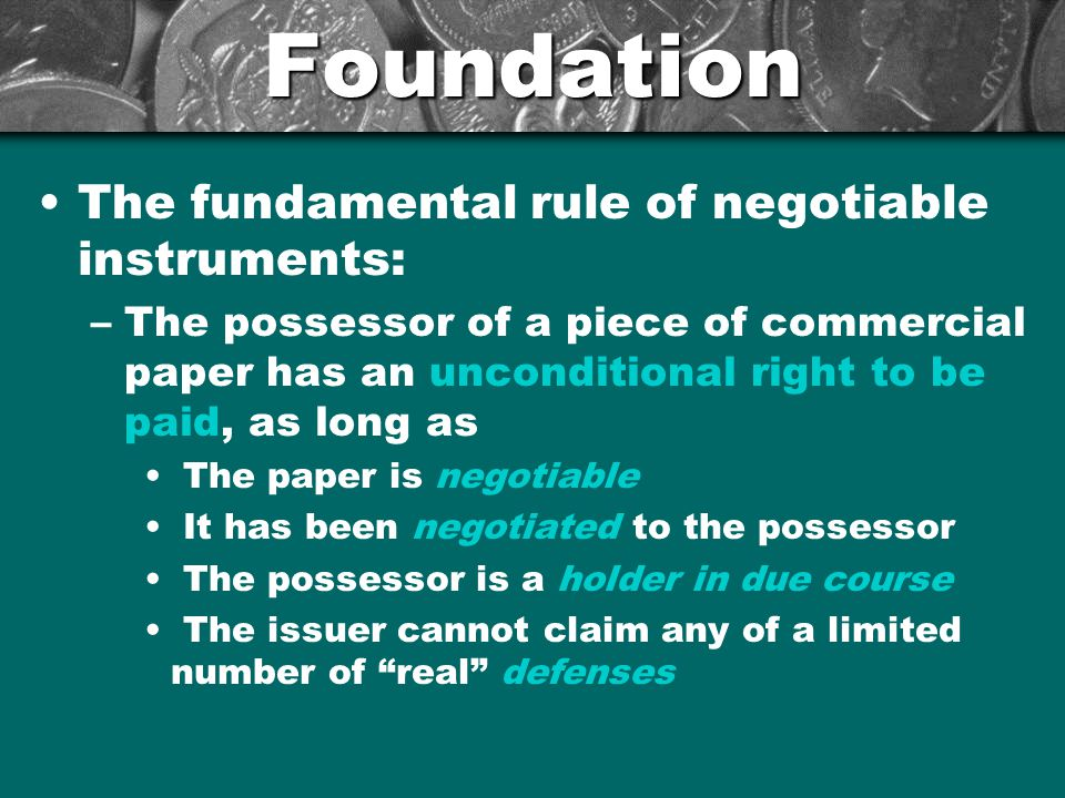 Foundation The fundamental rule of negotiable instruments: