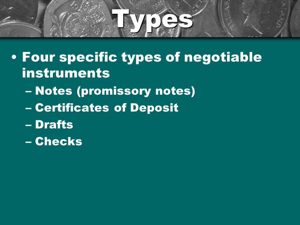 Types Four specific types of negotiable instruments