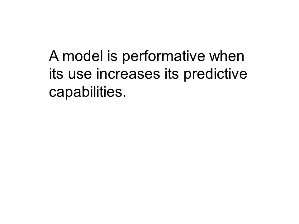 A model is performative when its use increases its predictive capabilities.