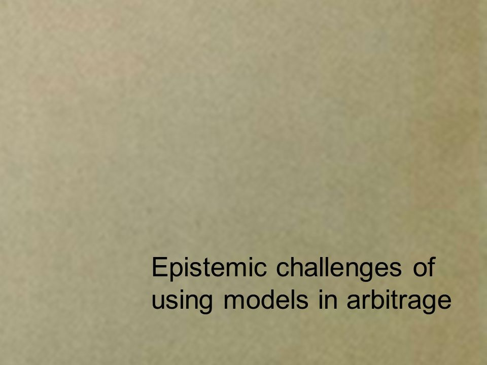 Epistemic challenges of using models in arbitrage