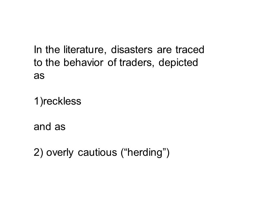 In the literature, disasters are traced to the behavior of traders, depicted as