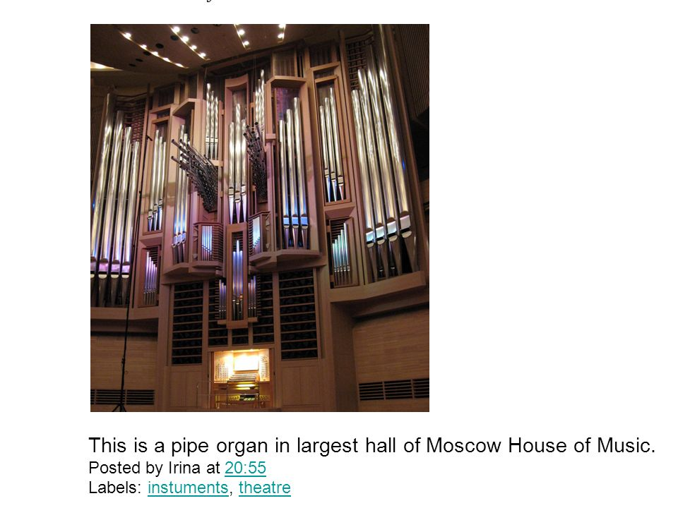 This is a pipe organ in largest hall of Moscow House of Music.