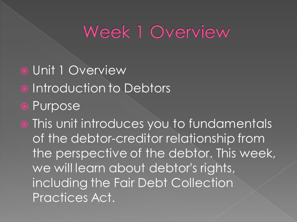 Week 1 Overview Unit 1 Overview Introduction to Debtors Purpose