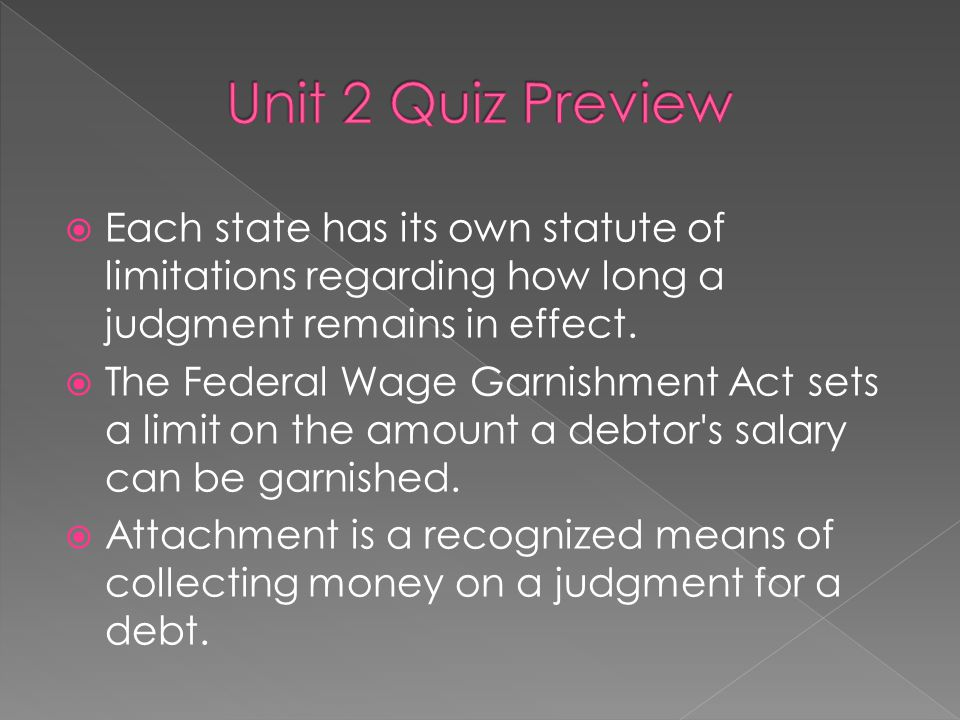 Unit 2 Quiz Preview Each state has its own statute of limitations regarding how long a judgment remains in effect.
