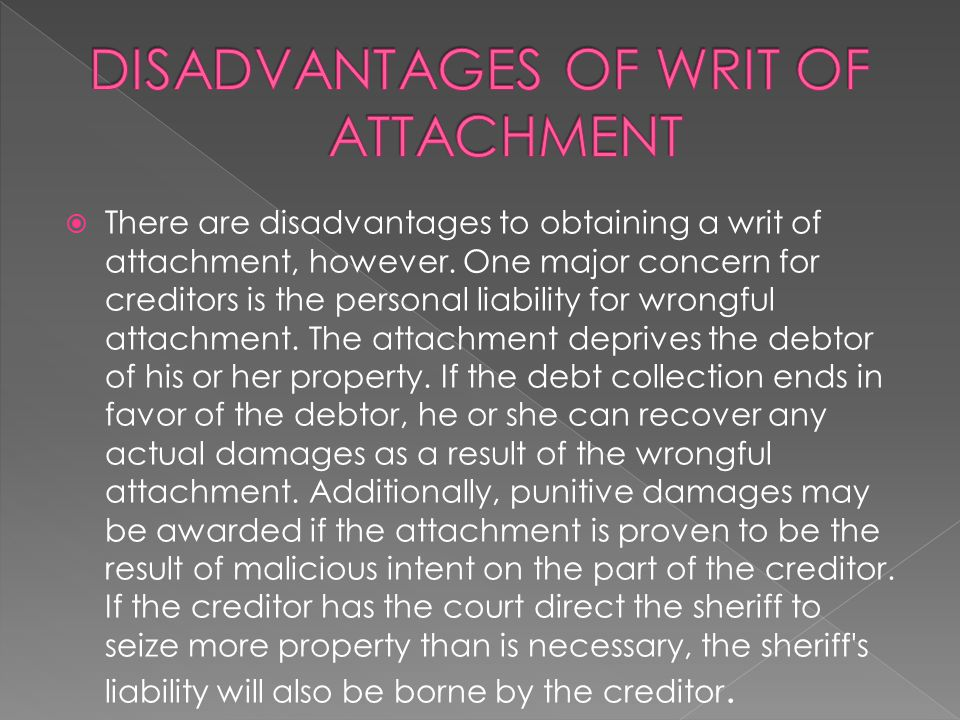 DISADVANTAGES OF WRIT OF ATTACHMENT