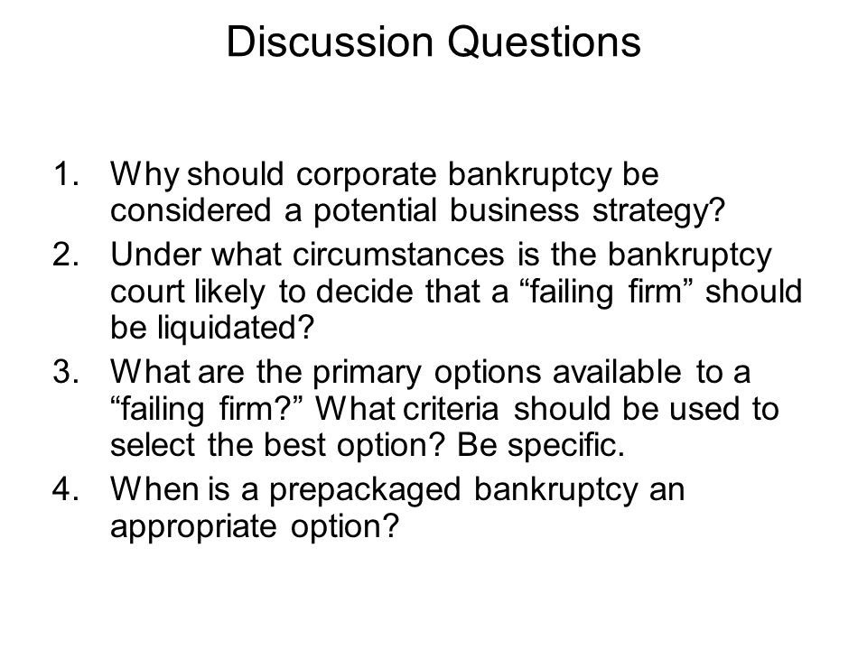 Discussion Questions Why should corporate bankruptcy be considered a potential business strategy