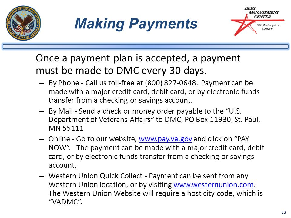 Making Payments Once a payment plan is accepted, a payment must be made to DMC every 30 days.