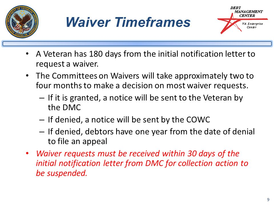 Waiver Timeframes A Veteran has 180 days from the initial notification letter to request a waiver.