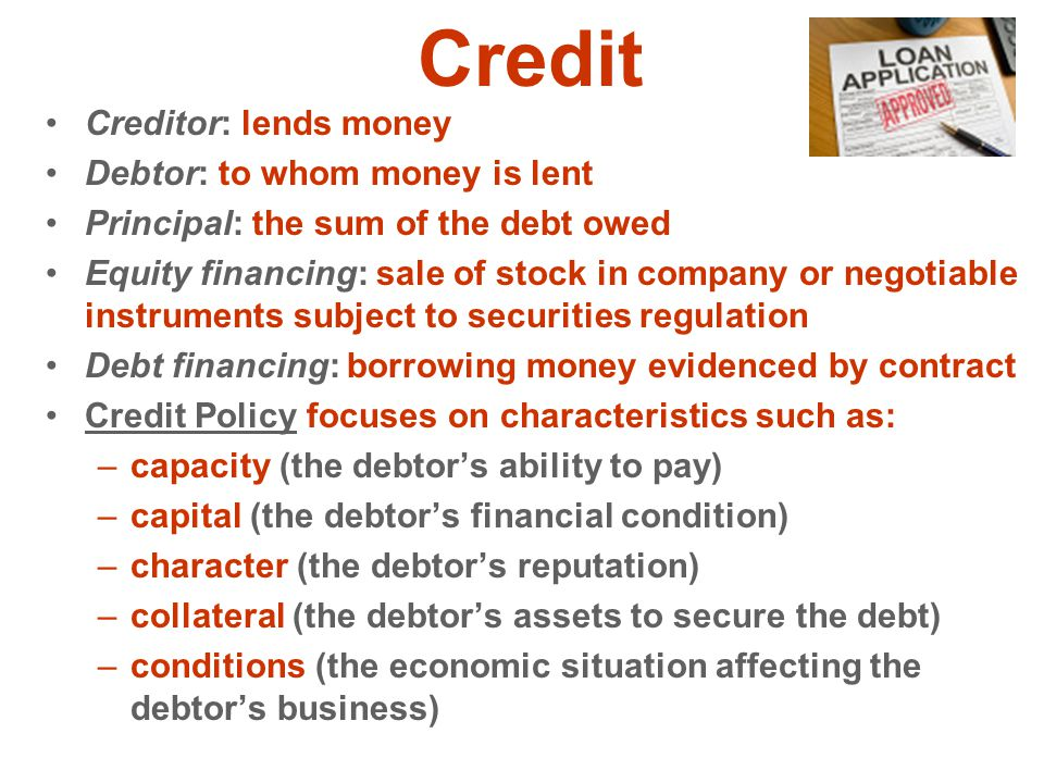Credit Creditor: lends money Debtor: to whom money is lent