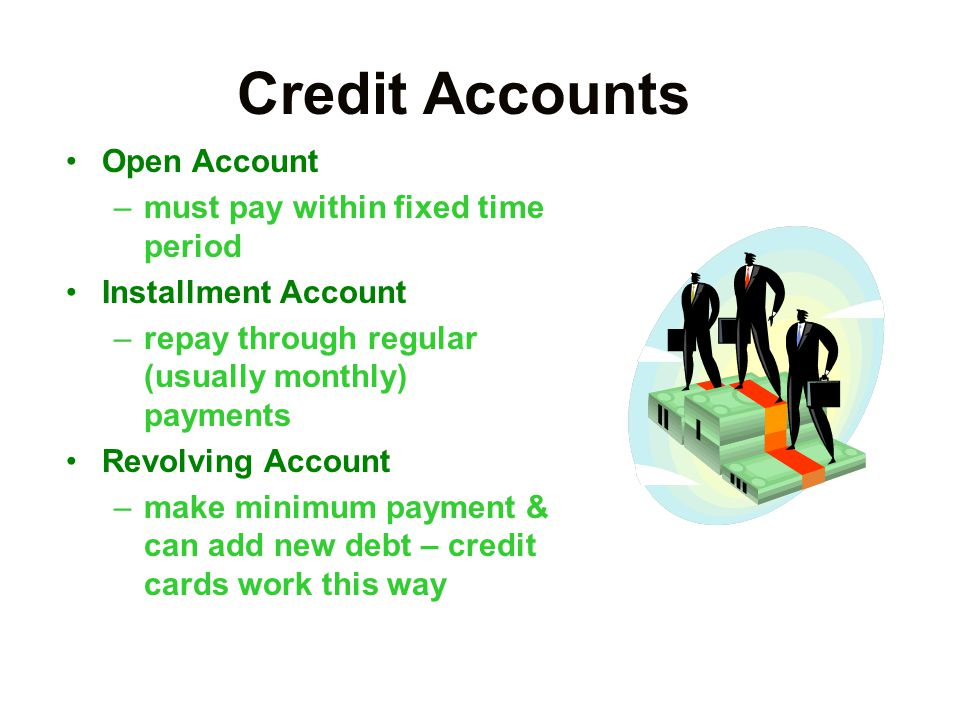 Credit Accounts Open Account must pay within fixed time period