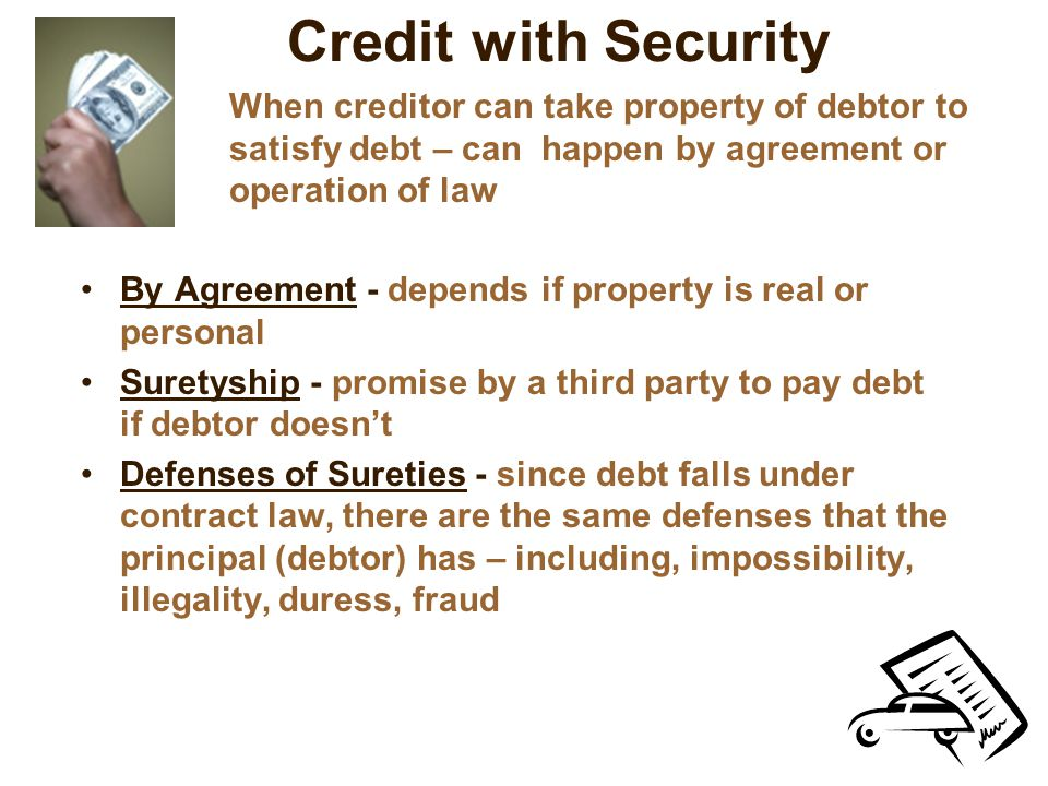 Credit with Security When creditor can take property of debtor to