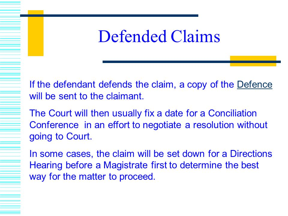 Defended Claims If the defendant defends the claim, a copy of the Defence will be sent to the claimant.