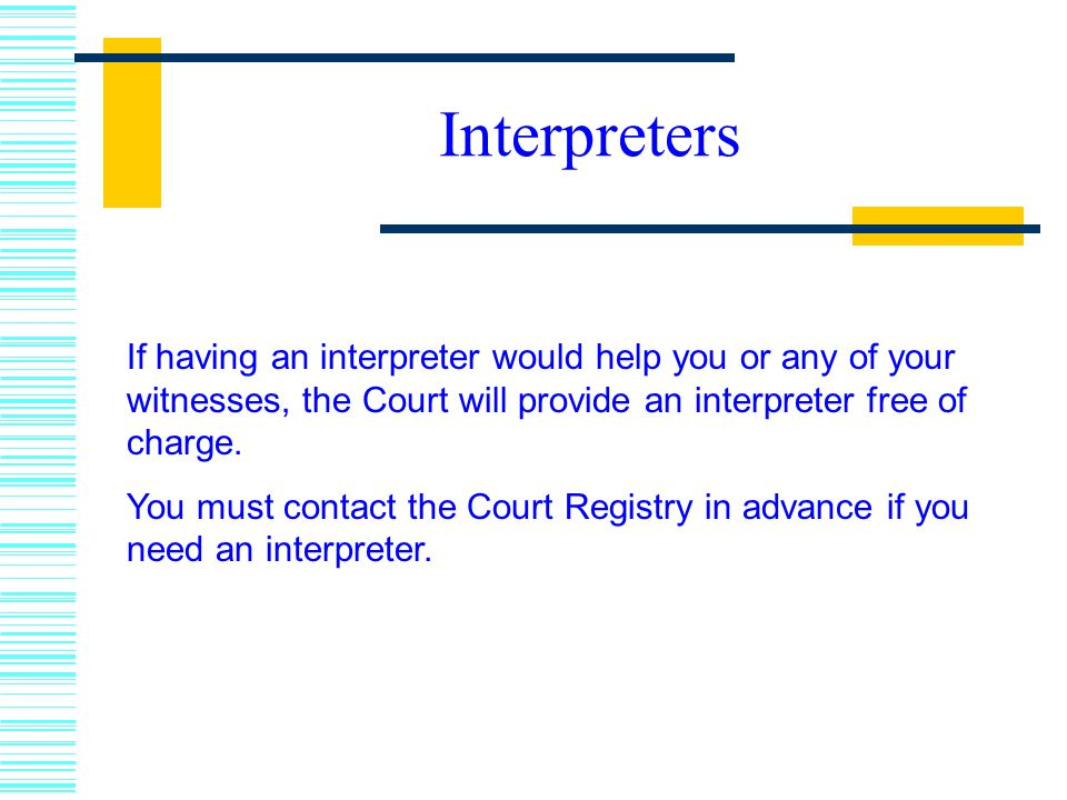 Interpreters If having an interpreter would help you or any of your witnesses, the Court will provide an interpreter free of charge.