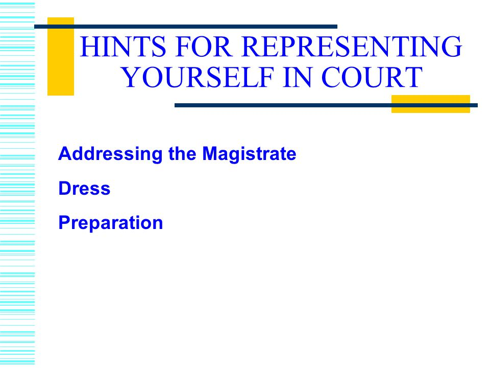 HINTS FOR REPRESENTING YOURSELF IN COURT