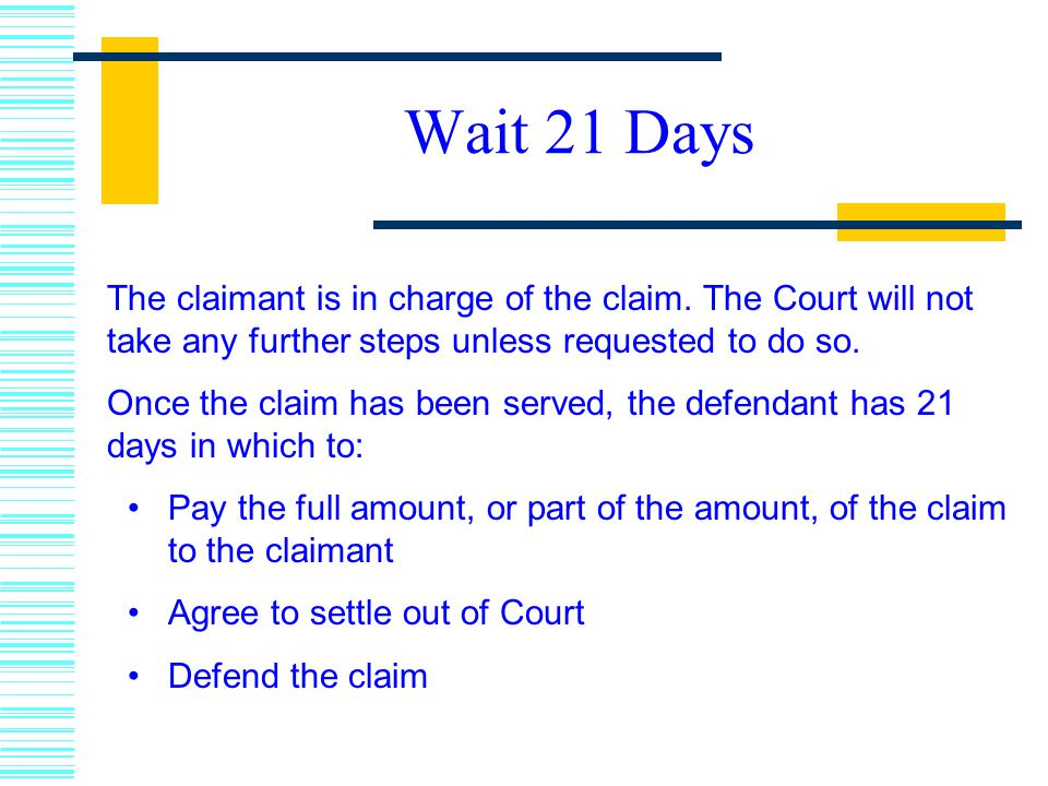 Wait 21 Days The claimant is in charge of the claim. The Court will not take any further steps unless requested to do so.