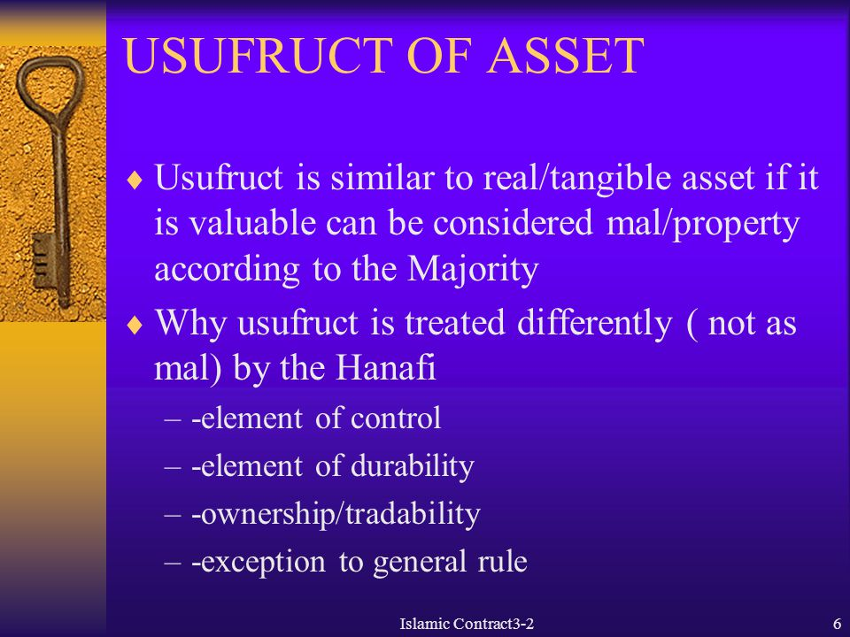 USUFRUCT OF ASSET Usufruct is similar to real/tangible asset if it is valuable can be considered mal/property according to the Majority.