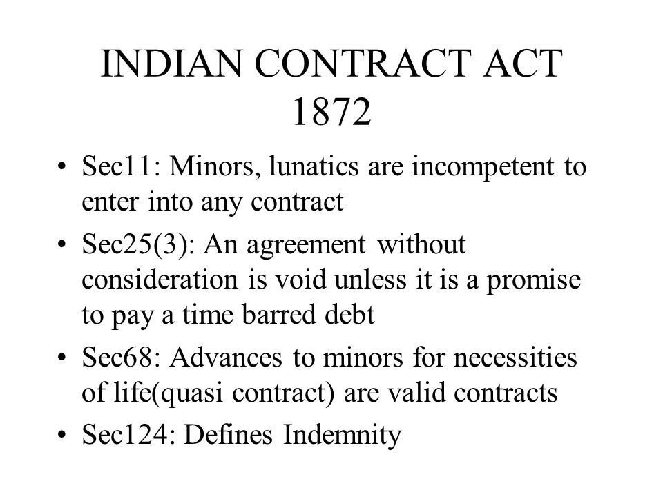 INDIAN CONTRACT ACT 1872 Sec11: Minors, lunatics are incompetent to enter into any contract.