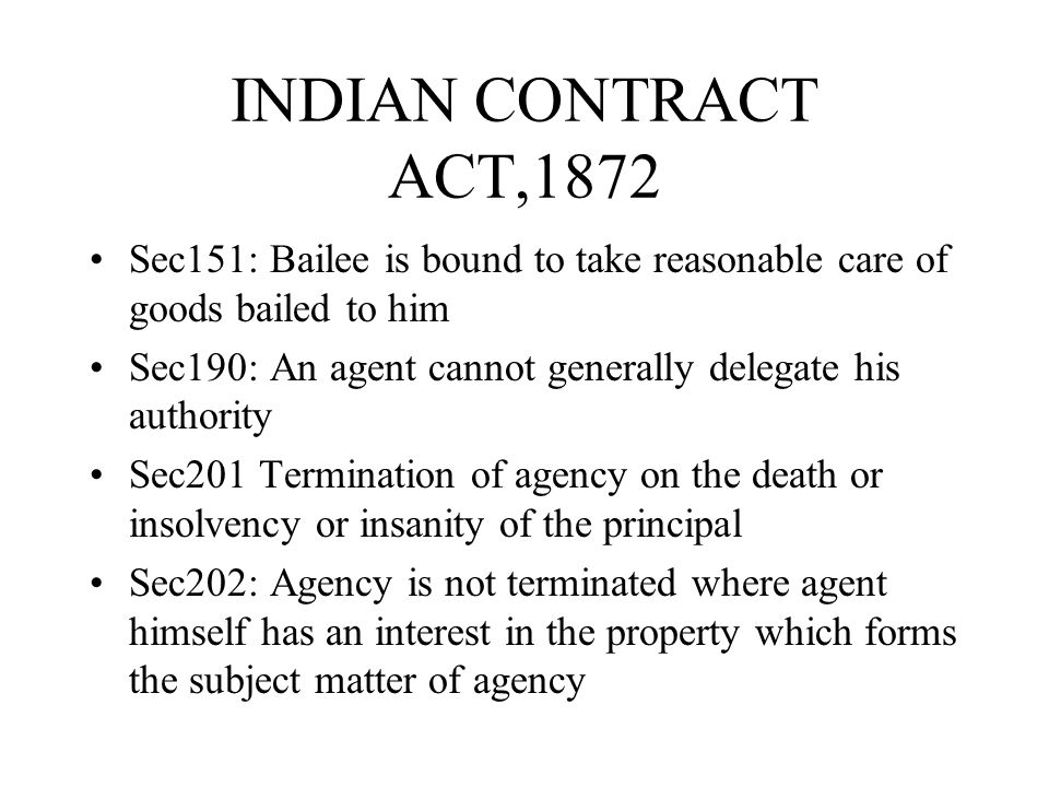 INDIAN CONTRACT ACT,1872 Sec151: Bailee is bound to take reasonable care of goods bailed to him.