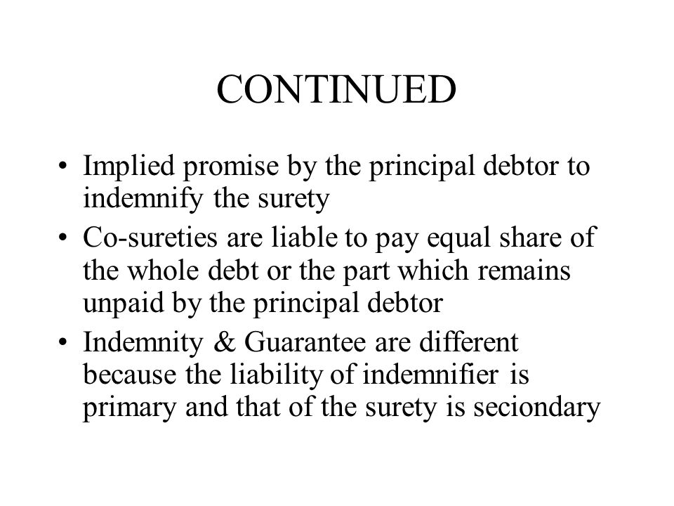 CONTINUED Implied promise by the principal debtor to indemnify the surety.