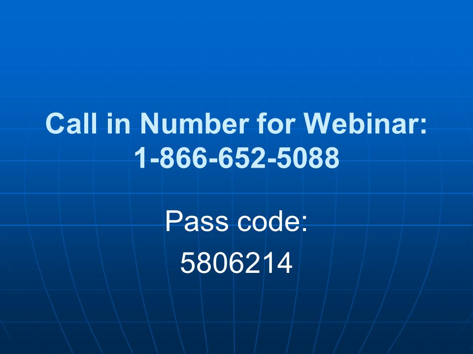 Call in Number for Webinar: 1-866-652-5088