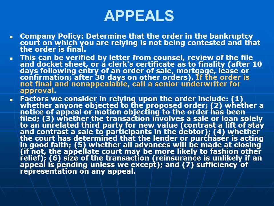 APPEALS Company Policy: Determine that the order in the bankruptcy court on which you are relying is not being contested and that the order is final.