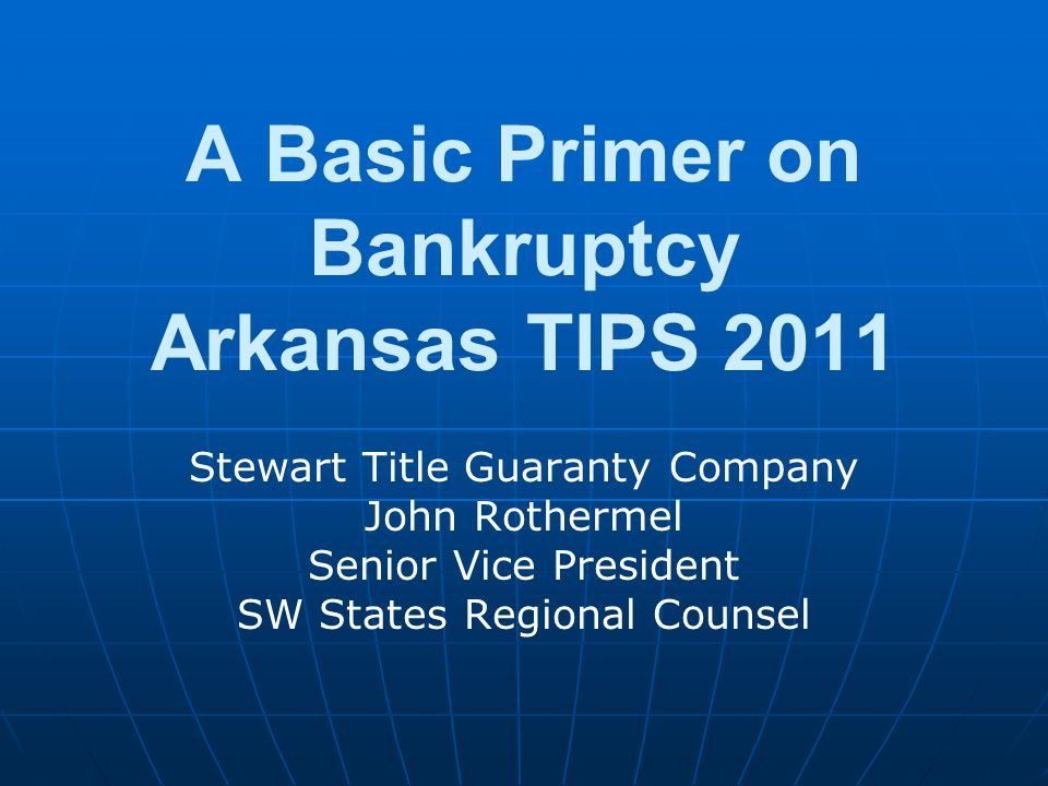 A Basic Primer on Bankruptcy Arkansas TIPS 2011