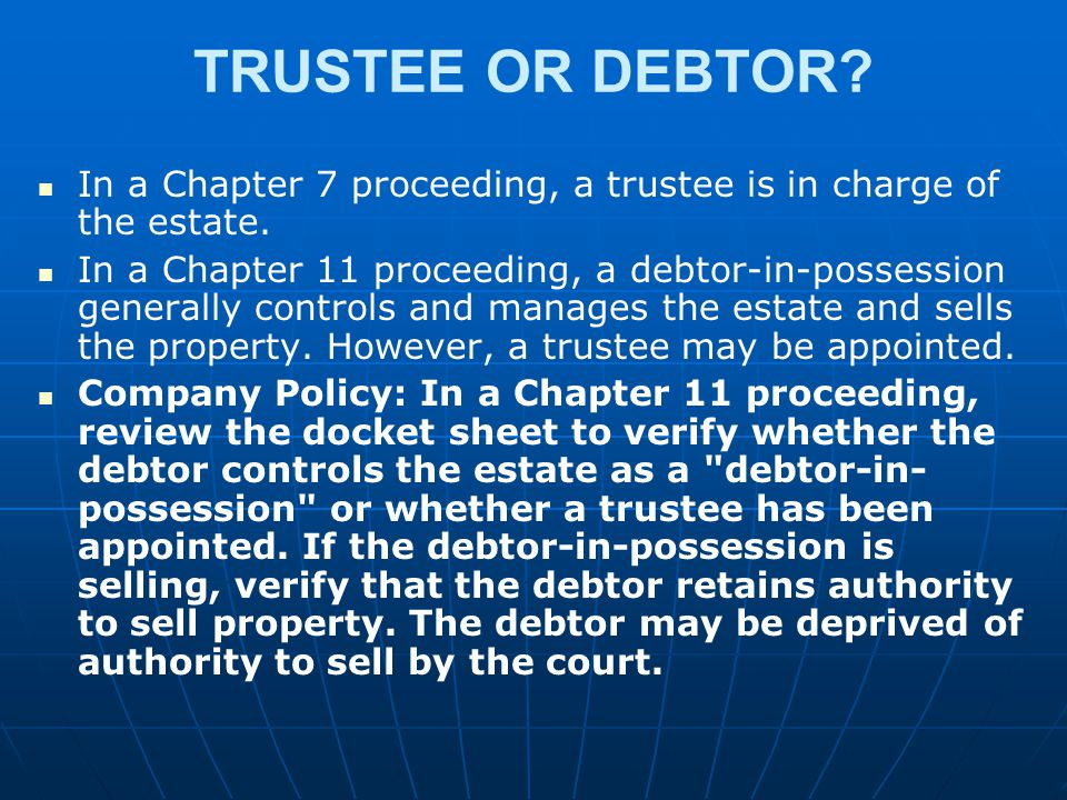 TRUSTEE OR DEBTOR In a Chapter 7 proceeding, a trustee is in charge of the estate.