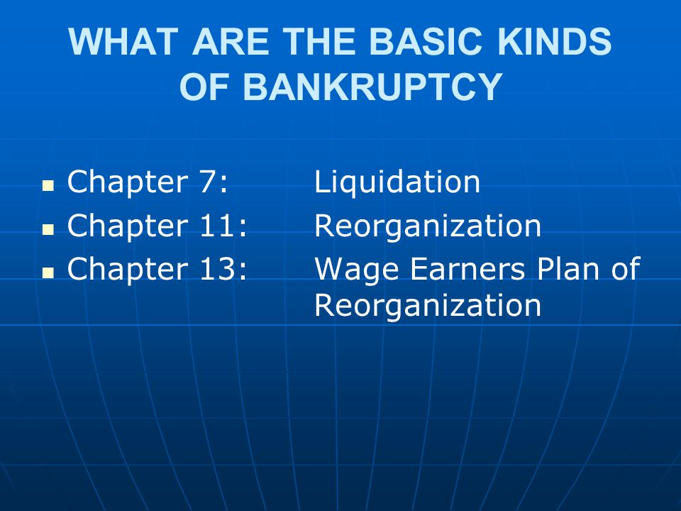 WHAT ARE THE BASIC KINDS OF BANKRUPTCY