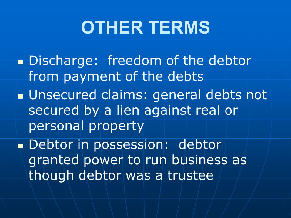 OTHER TERMS Discharge: freedom of the debtor from payment of the debts