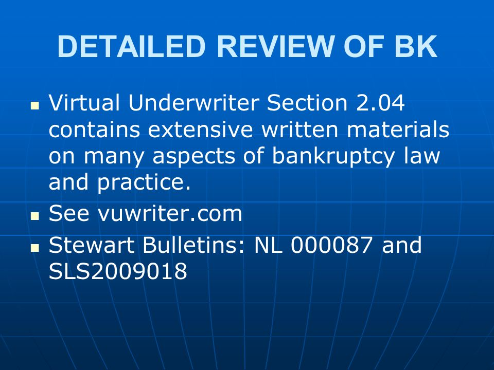 DETAILED REVIEW OF BK Virtual Underwriter Section 2.04 contains extensive written materials on many aspects of bankruptcy law and practice.