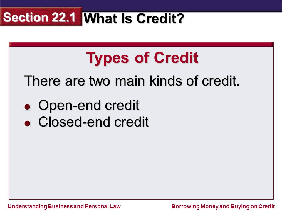 Types of Credit There are two main kinds of credit. Open-end credit