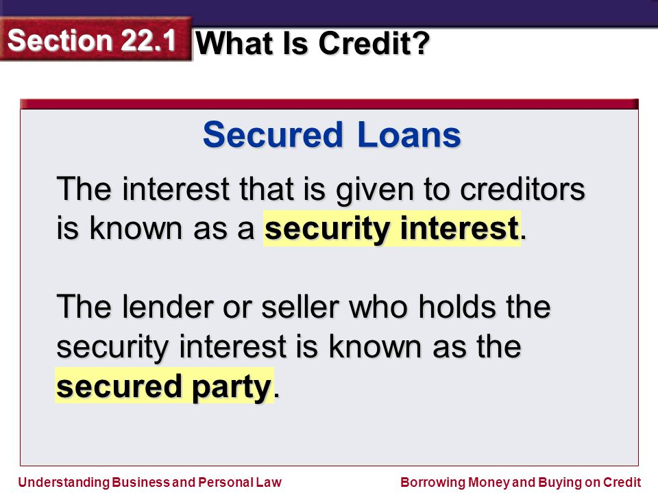 Secured Loans The interest that is given to creditors is known as a security interest.