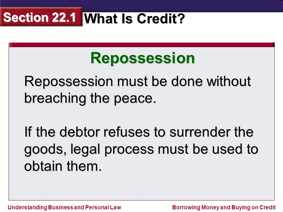 Repossession Repossession must be done without breaching the peace.