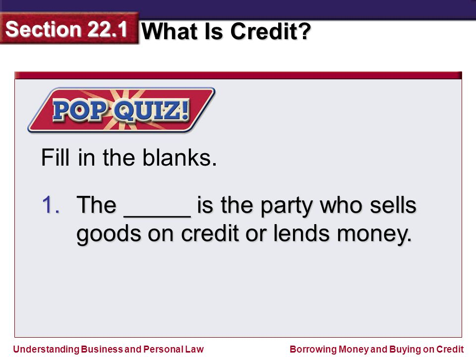 Fill in the blanks. The _____ is the party who sells goods on credit or lends money.