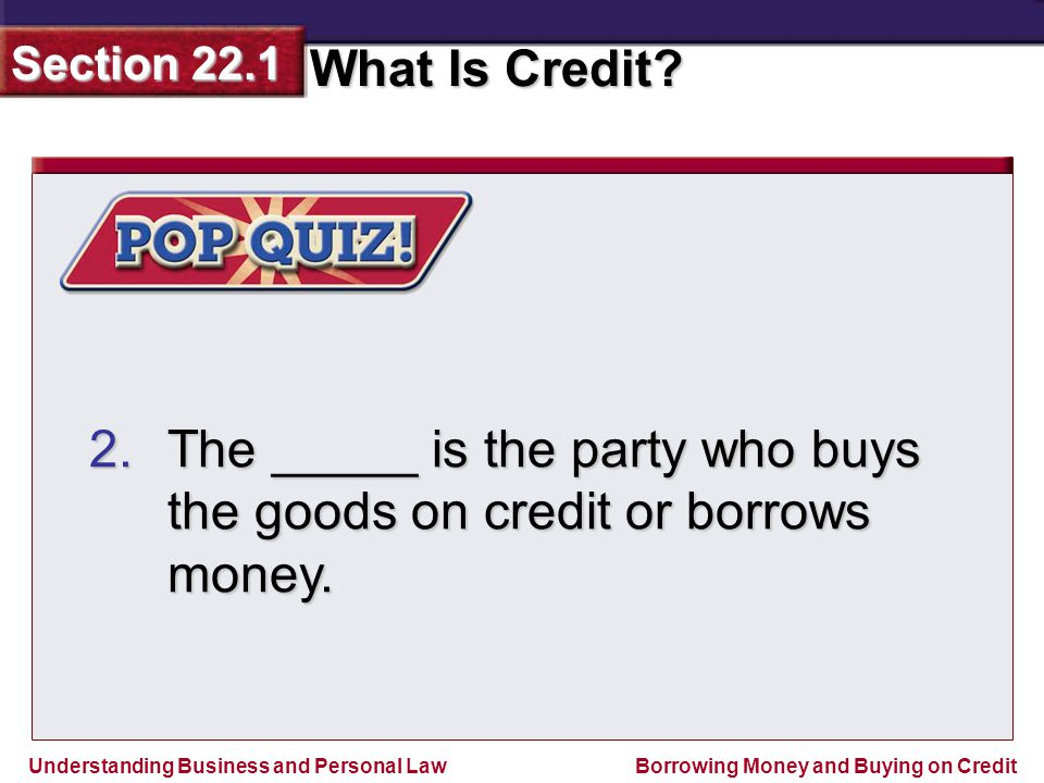 The _____ is the party who buys the goods on credit or borrows money.