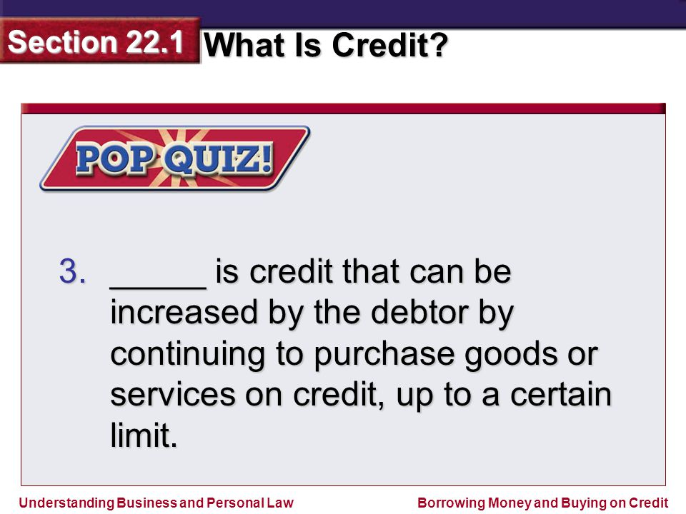 _____ is credit that can be increased by the debtor by continuing to purchase goods or services on credit, up to a certain limit.