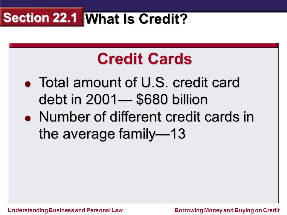 Credit Cards Total amount of U.S. credit card debt in 2001— $680 billion.