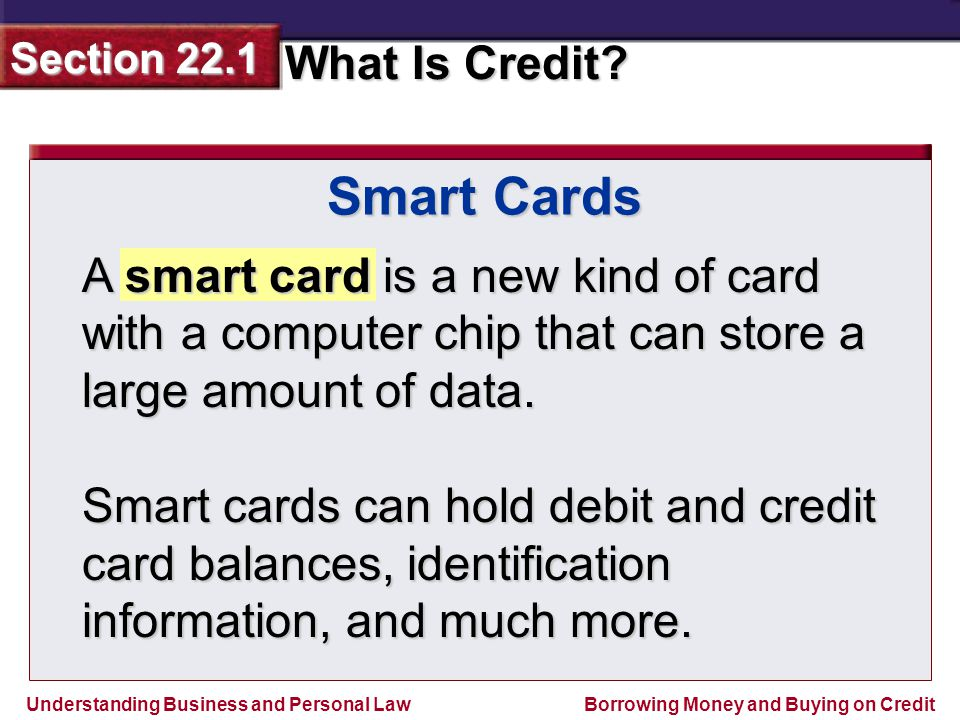 Smart Cards A smart card is a new kind of card with a computer chip that can store a large amount of data.