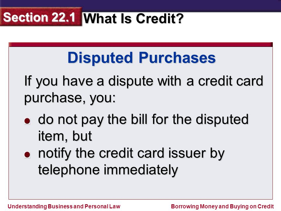 Disputed Purchases If you have a dispute with a credit card purchase, you: do not pay the bill for the disputed item, but.