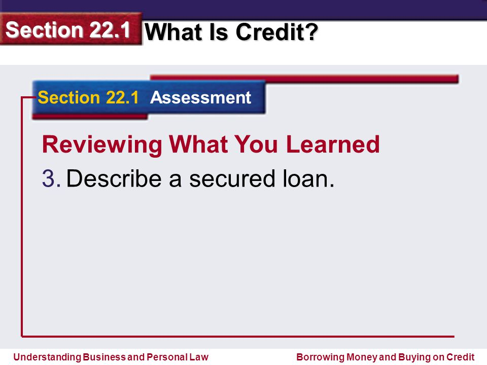 Reviewing What You Learned Describe a secured loan.